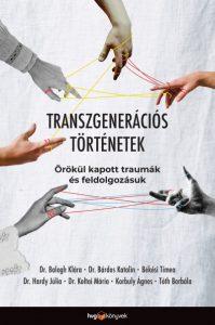 Balogh Klára · Bárdos Katalin · Békési Tímea · Hardy Júlia · Koltai Mária · Korbuly Ágnes · Tóth Borbála: Transzgenerációs történetek